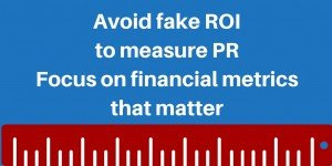 Avoid fake ROI to measure PR