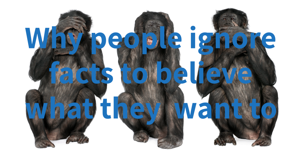 Why people ignore facts to believe what they want to photo of three wise monkeys